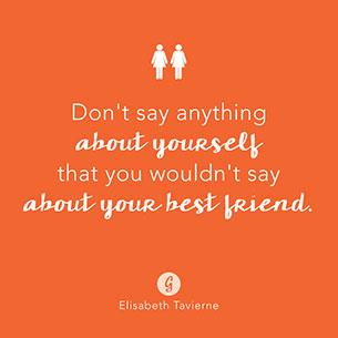 คำคม อย่าพูดอะไรที่ไม่ดีเกี่ยวกับตัวเองเหมือนที่ไม่พูดอะไรไม่ดีเกี่ยวกับเพื่อนสนิท